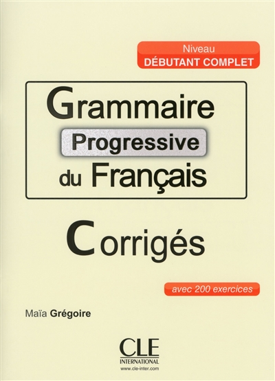 GRAMMAIRE PROGRESSIVE DU FRANCAIS CORRIGES NIVEAU GRAND-DEBUTANT