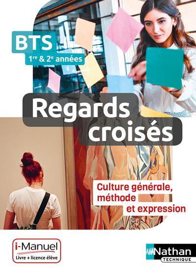 COLLECTIF - REGARDS CROISES - FRANCAIS, CULTURE GENERALE ET EXPRESSION - BTS 1 ET 2 - LIVRE + LICENCE ELEVE