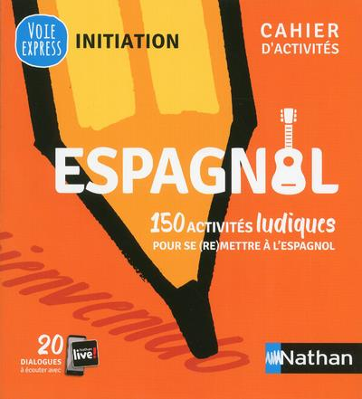 ESPAGNOL 150 ACTIVITES LUDIQUES POUR SE (RE)METTRE A L'ESPAGNOL - CAHIER D'ACTIVITES (V.E) INITIATIO GONZALEZ/RENUCCI CLE INTERNAT