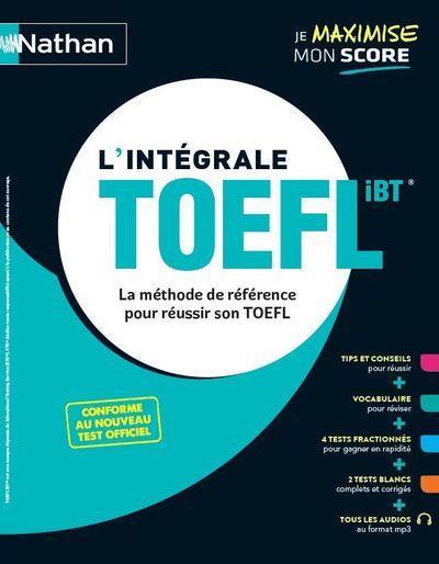 L'INTEGRALE TOEFL  -  LA METHODE DE REFERENCE POUR REUSSIR SON TOEFL (EDITION 2020)
