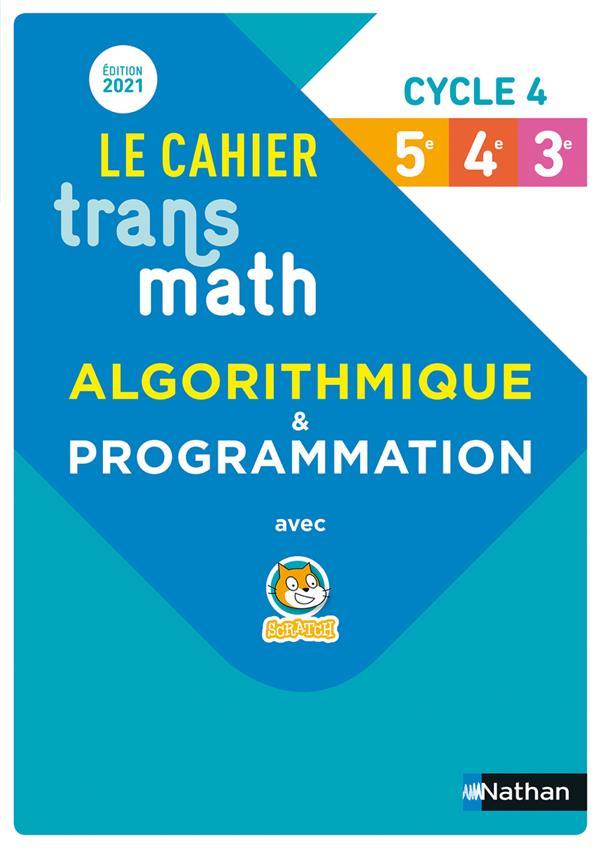 TRANSMATH  -  TRANSMATH : CAHIER D'ALGORITHMIQUE : CYCLE 4 : CAHIER DE L'ELEVE (EDITION 2021) LECOLE/CHRETIEN CLE INTERNAT