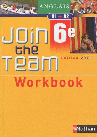 JOIN THE TEAM  -  ANGLAIS  -  6EME, NIVEAU A1A2  -  WORKBOOK (EDITION 2010)