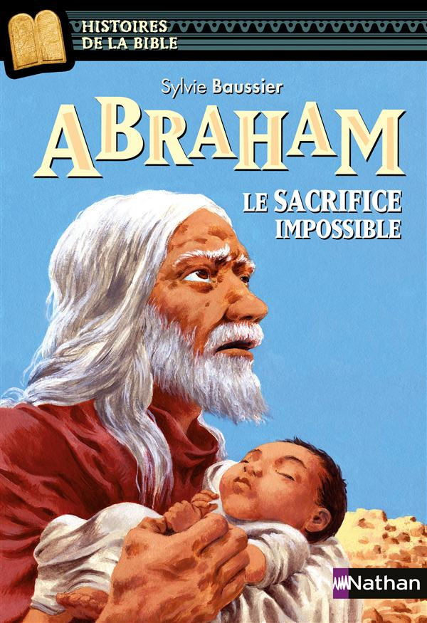 ABRAHAM, LE SACRIFICE IMPOSSIBLE BAUSSIER/RICOSSE NATHAN