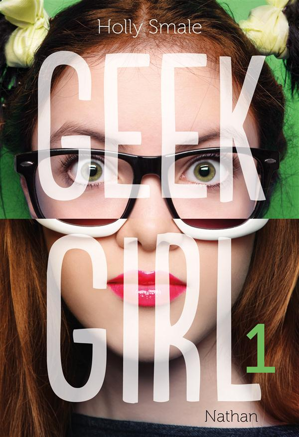 GEEK GIRL T01 - VOL1 Smale Holly Nathan Jeunesse