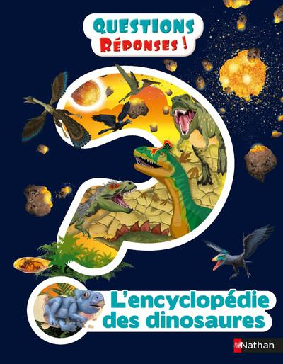 QUESTIONS REPONSES 7+  -  L'ENCYCLOPEDIE DES DINOSAURES