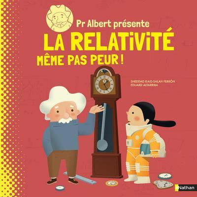 PROFESSEUR ALBERT PRESENTE LA RELATIVITE MEME PAS PEUR !