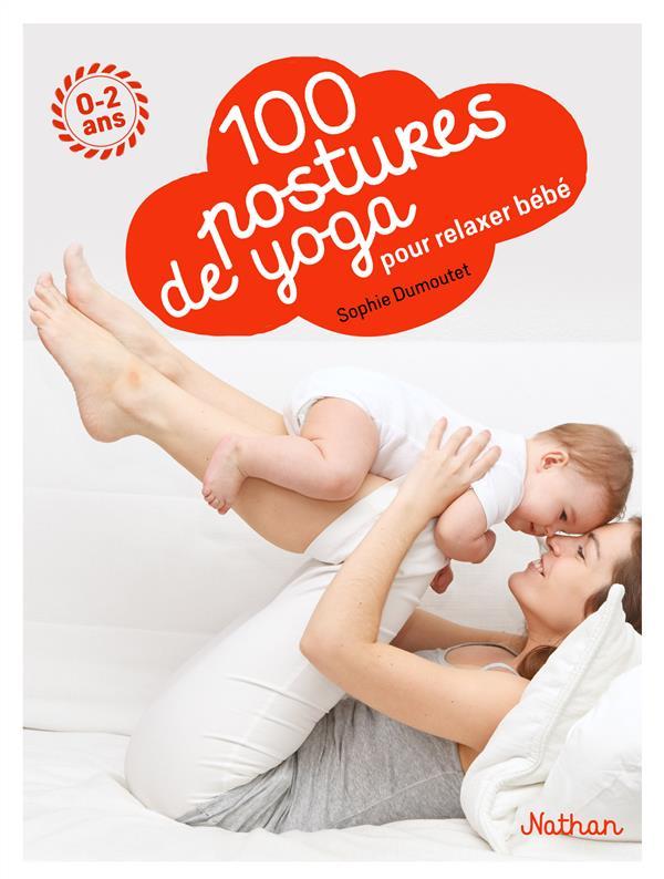 100 POSTURES DE YOGA POUR RELAXER BEBE DUMOUTET SOPHIE Nathan