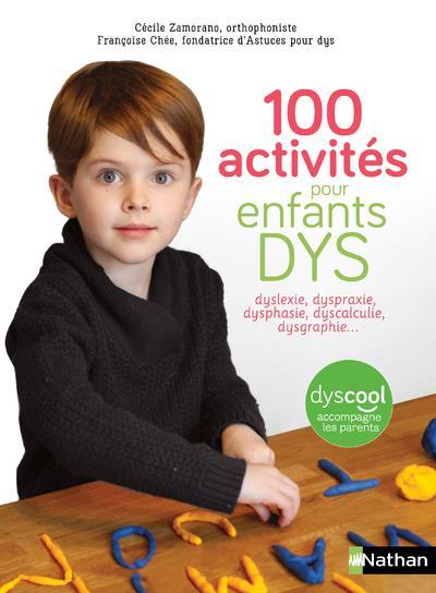 100 ACTIVITES POUR ENFANTS DYS : DYSLEXIE, DYSPRAXIE, DYSPHASIE, DYSCALCULIE, DYSGRAPH