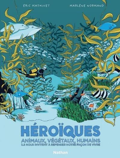 HEROIQUES : ANIMAUX, VEGETAUX, HUMAINS ILS NOUS INVITENT A REPENSER NOTRE FACON DE VIVRE MATHIVER/NORMAND CLE INTERNAT