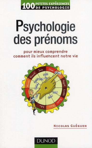 100 PETITES EXPERIENCES DE PSYCHOLOGIE  -  PSYCHOLOGIE DES PRENOMS POUR MIEUX COMPRENDRE COMMENT ILS INFLUENCENT NOTRE VIE GUEGUEN NICOLAS DUNOD