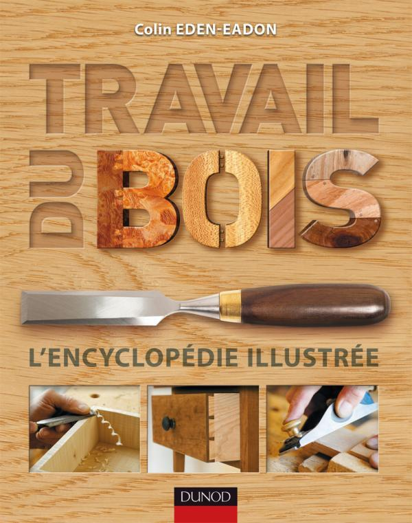 TRAVAIL DU BOIS - L'ENCYCLOPEDIE ILLUSTREE EDEN-EDON C DUNOD