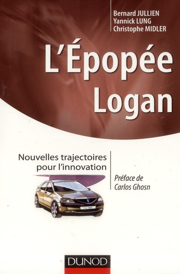 L'EPOPEE LOGAN  -  NOUVELLES TRAJECTOIRES POUR L'INNOVATION JULLIEN/LUNG/MIDLER DUNOD