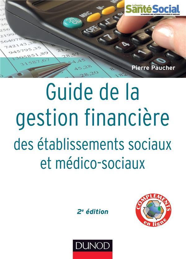 GUIDE DE LA GESTION FINANCIERE DES ETABLISSEMENTS SOCIAUX ET MEDICO-SOCIAUX (2E EDITION) PAUCHER PIERRE Dunod