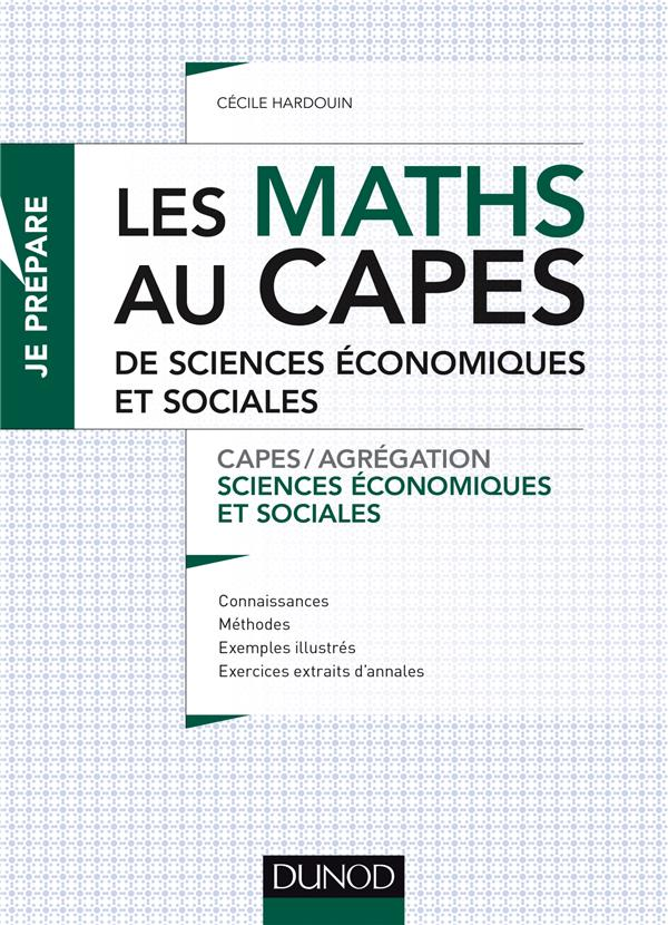 CAPES SES - T01 - LES MATHS AU CAPES DE SCIENCES ECONOMIQUES ET SOCIALES - CAPESAGREGATION SCIENCES HARDOUIN CECILE Dunod