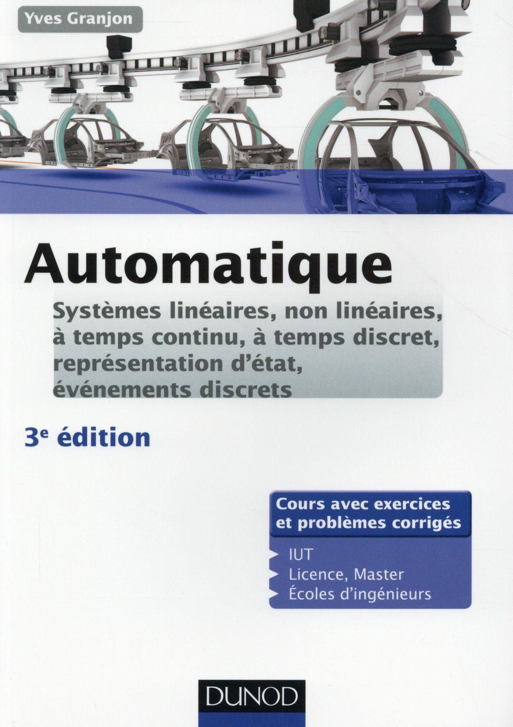 AUTOMATIQUE - 3ED -SYSTEMES LINEAIRES, NON LINEAIRES, A TEMPS CONTINU, A TEMPS DISCRET...
