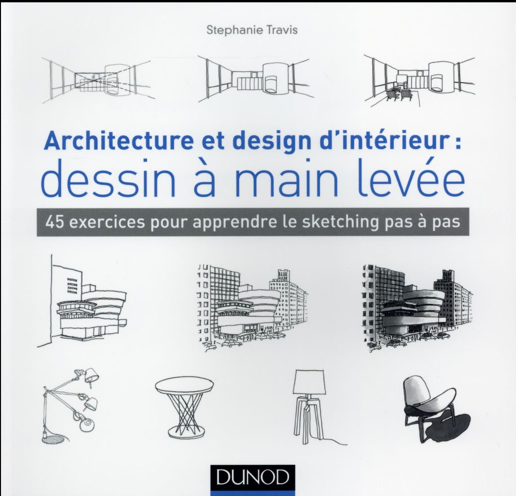 ARCHITECTURE ET DESIGN D'INTERIEUR : DESSIN A MAIN LEVEE - 45 EXERCICES POUR APPRENDRE LE SKETCHING NON RENSEIGNÉ Dunod