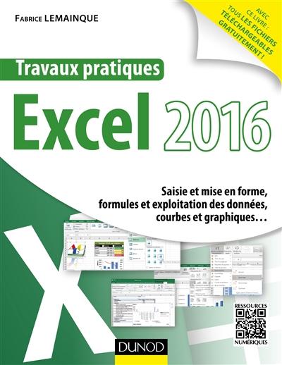 TRAVAUX PRATIQUES AVEC EXCEL 2016   SAISIE ET MISE EN FORME, FORMULES ET EXPLOITATION DES DONNEES...