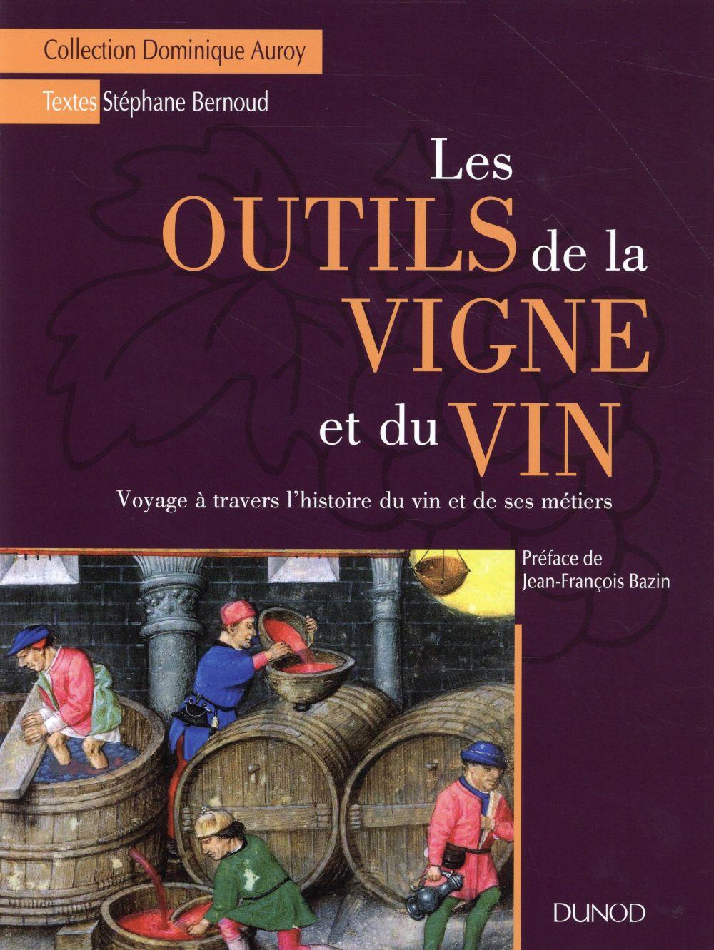 LES OUTILS DE LA VIGNE ET DU VIN - VOYAGE A TRAVERS L'HISTOIRE DU VIN ET DE SES METIERS BERNOUD Dunod