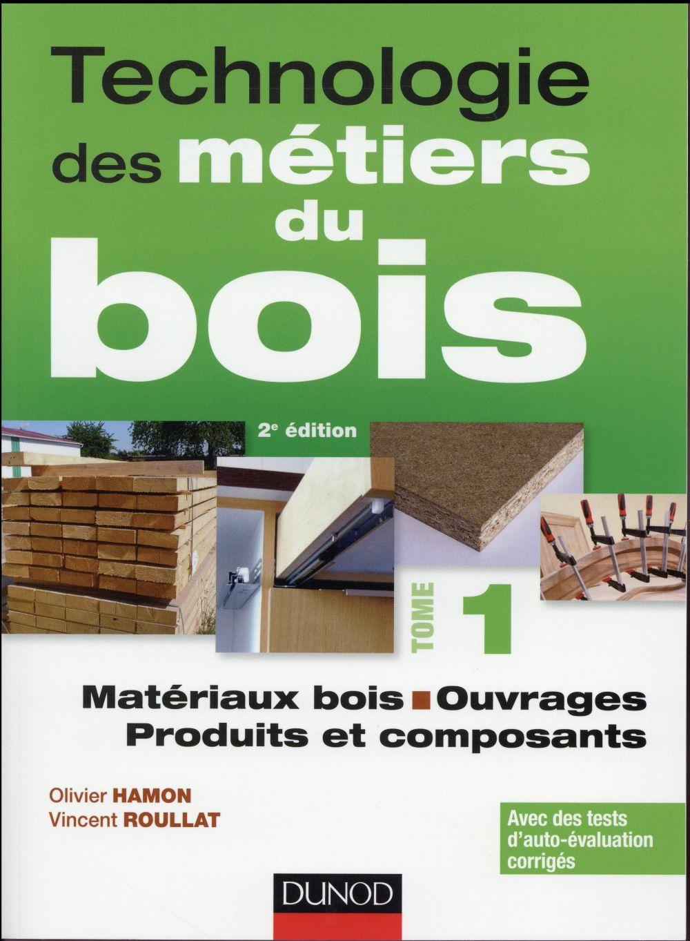 TECHNOLOGIE DES METIERS DU BOIS - TOME 1 - MATERIAUX BOIS - OUVRAGES - PRODUITS ET COMPOSANTS - 2ED HAMON / ROUILLAT Dunod