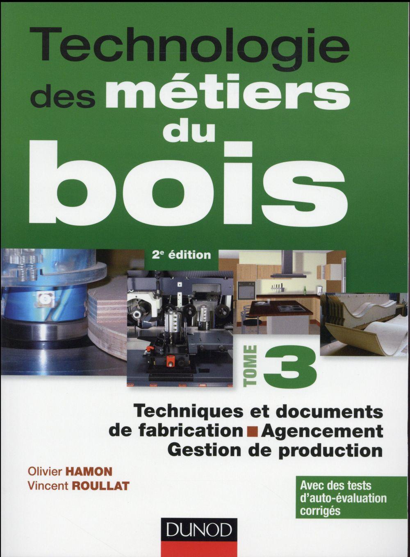 Technologie Des Metiers Du Bois - Tome 3 - Techniques Et Documents De Fabrication - Agencement - 2ed