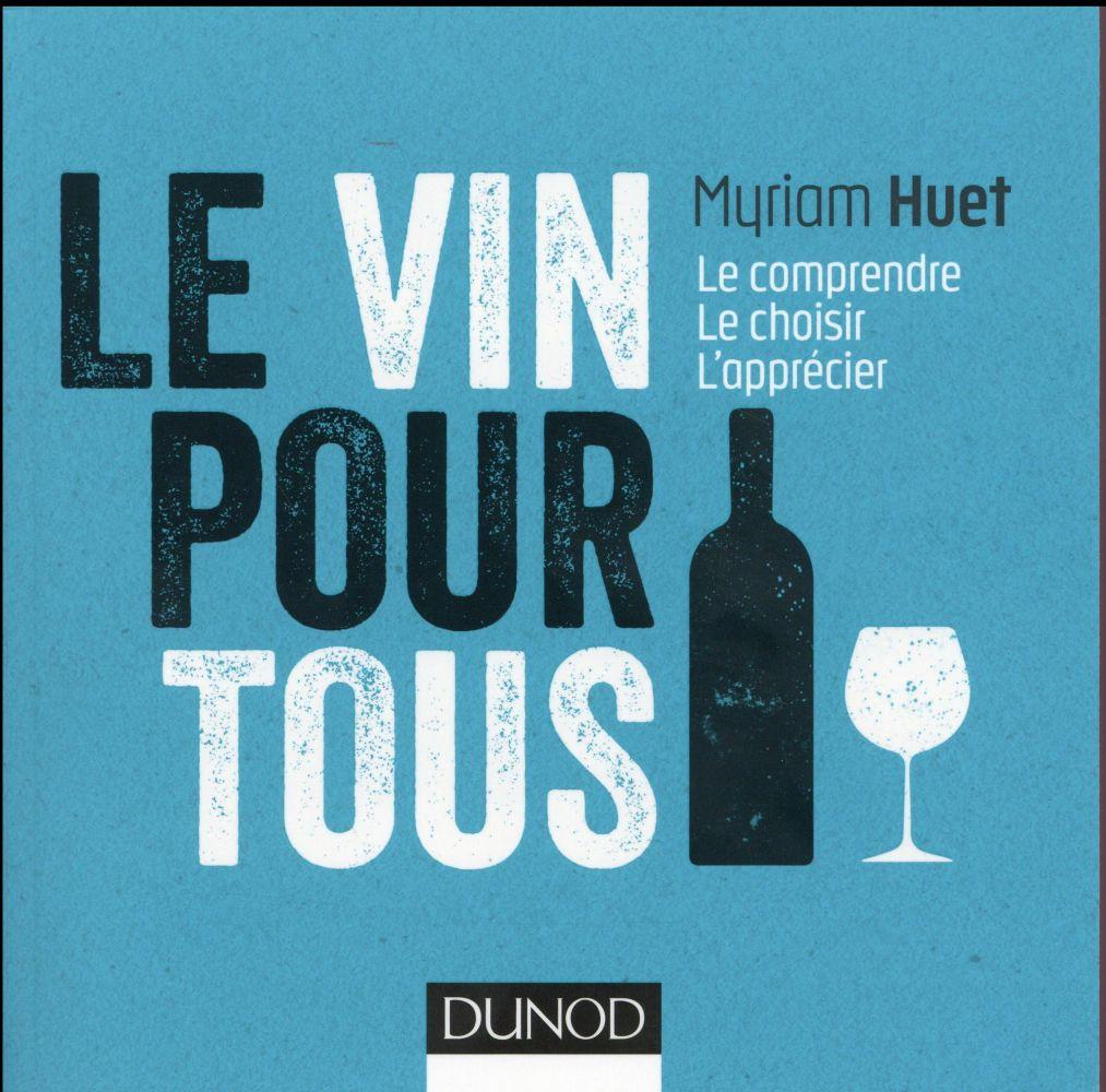 Huet Myriam - LE VIN POUR TOUS - 3E ED. - LE COMPRENDRE, LE CHOISIR, L'APPRECIER