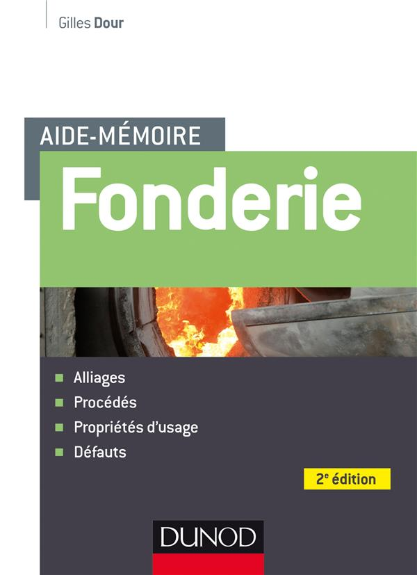 AIDE-MEMOIRE - FONDERIE - 2E ED - ALLIAGES - PROCEDES - PROPRIETES D-USAGE - DEFAUTS DOUR GILLES DUNOD