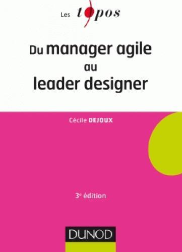 DU MANAGER AGILE AU LEADER DESIGNER (3E EDITION) Dejoux Cécile Dunod