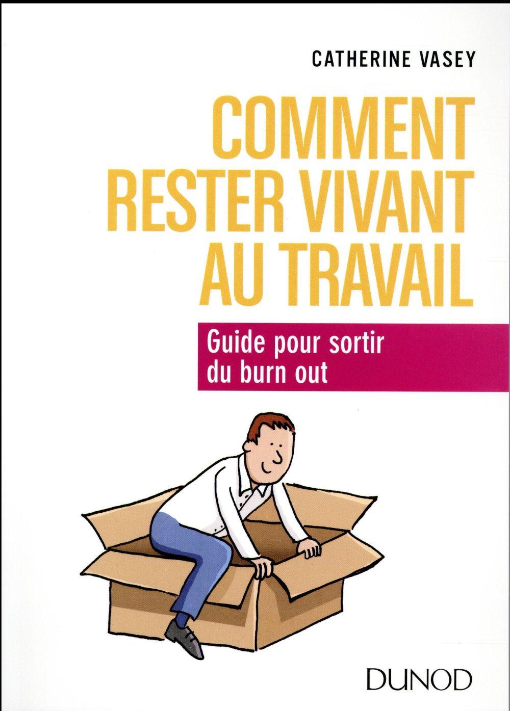 COMMENT RESTER VIVANT AU TRAVAIL  -  GUIDE POUR SORTIR DU BURN OUT VASEY CATHERINE DUNOD