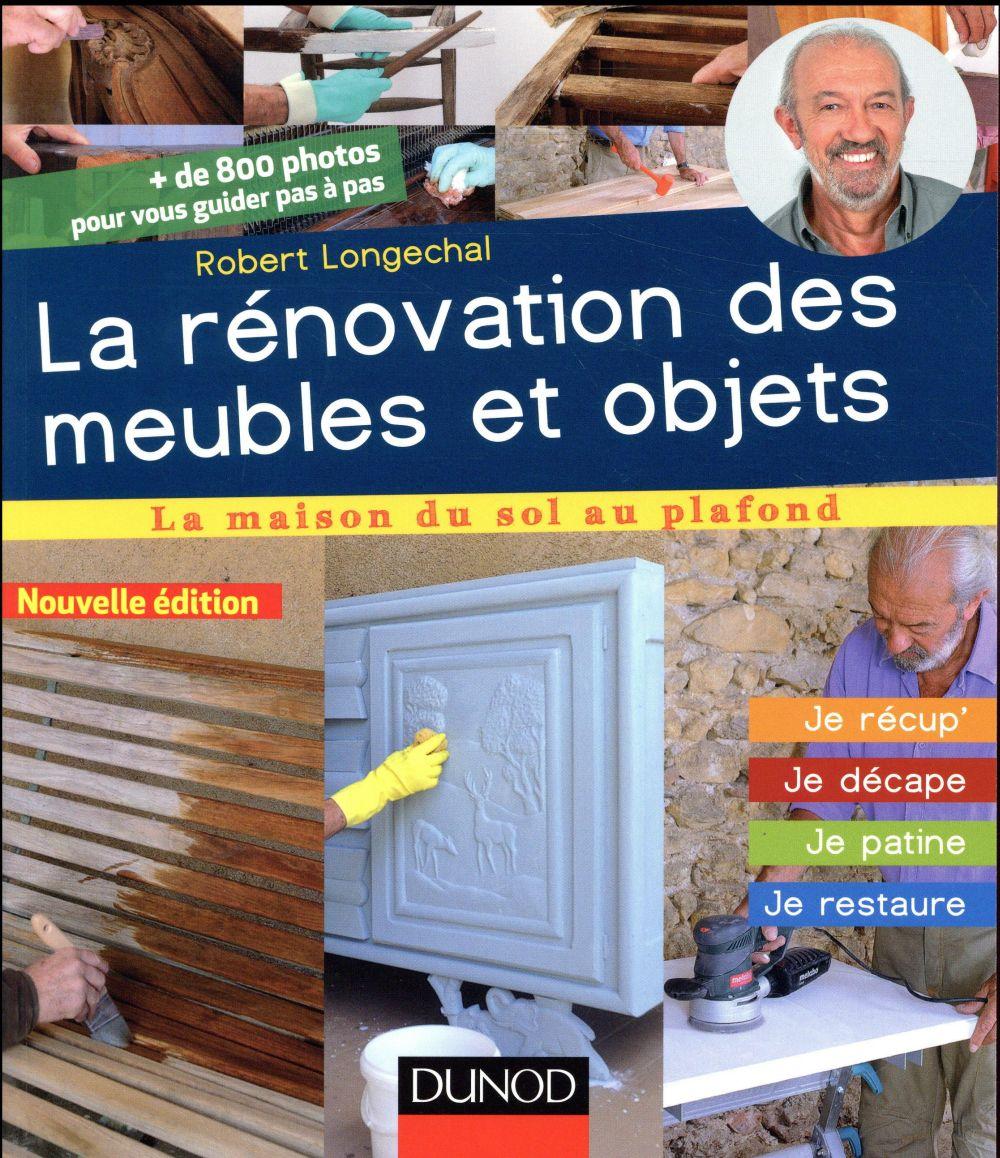 LA RENOVATION DES MEUBLES ET OBJETS - 3E ED. - JE RECUP', JE DECAPE, JE PATINE, JE RESTAURE LONGECHAL, ROBERT DUNOD