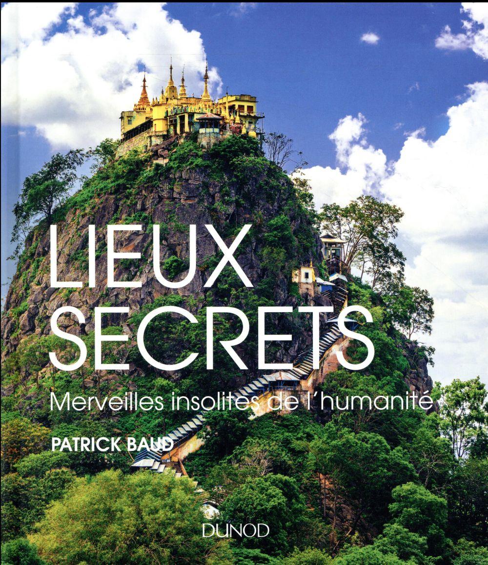 LIEUX SECRETS - MERVEILLES INSOLITES DE L'HUMANITE