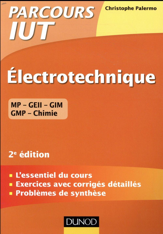 ELECTROTECHNIQUE IUT   2E ED.    L'ESSENTIEL DU COURS, EXERCICES AVEC CORRIGES DETAILLES