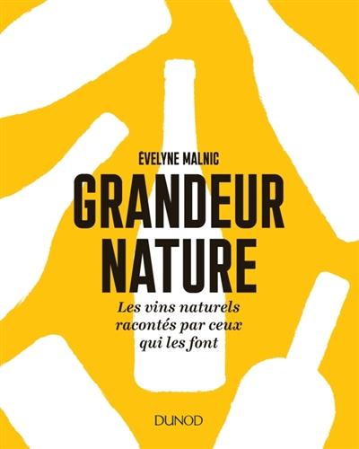 GRANDEUR NATURE - LES VINS NAT MALNIC EVELYNE DUNOD