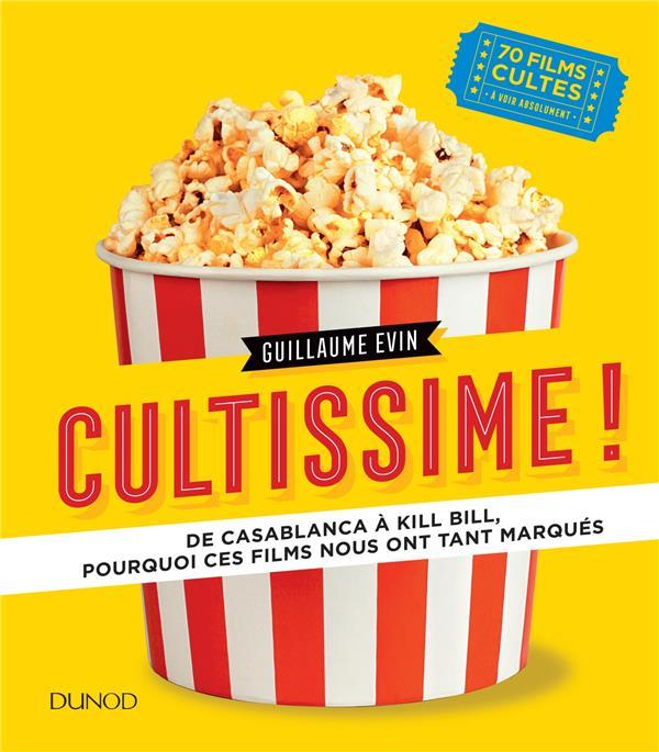 EVIN, GUILLAUME - CULTISSIME! - DE CASABLANCA A KILL BILL, POURQUOI CES FILMS NOUS ONT TANT MARQUES