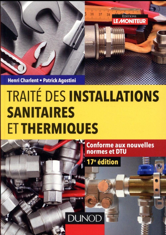 Traite Des Installations Sanitaires Et Thermiques - Conforme Aux Nouvelles Normes Et Dtu