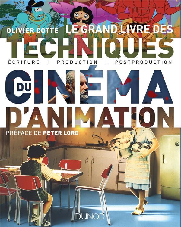 LE GRAND LIVRE DES TECHNIQUES DU CINEMA D'ANIMATION -ECRITURE, PRODUCTION, POST-PRODUCTION COTTE OLIVIER DUNOD