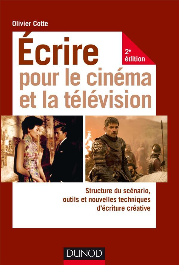 ECRIRE POUR LE CINEMA ET LA TELEVISION  -  STRUCTURE DU SCENARIO, OUTILS ET NOUVELLES TECHNIQUES D'ECRITURE (2E EDITION)