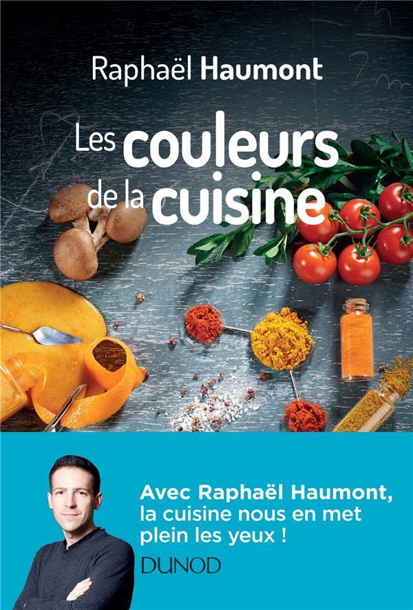 LES COULEURS DE LA CUISINE - A HAUMONT RAPHAEL DUNOD