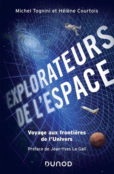 EXPLORATEURS DE L'ESPACE  -  VOYAGE AUX FRONTIERES DE L'UNIVERS TOGNINI, MICHEL DUNOD