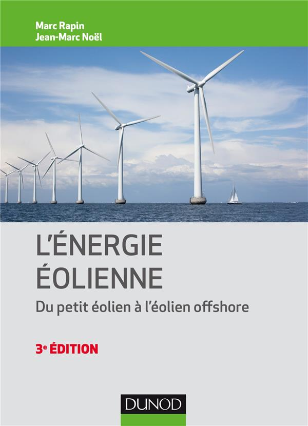 ENERGIE EOLIENNE - 3E ED. - DU PETIT EOLIEN A L-EOLIEN OFF SHORE - DU PETIT EOLIEN A L-EOLIEN OFFSHO