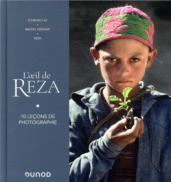 L'OEIL DE REZA  -  10 LECONS DE PHOTOGRAPHIE AT, FLORENCE  DUNOD