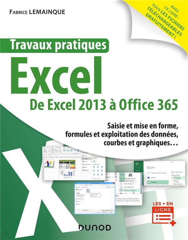 TRAVAUX PRATIQUES - EXCEL - DE EXCEL 2013 A OFFICE 365 LEMAINQUE FABRICE DUNOD