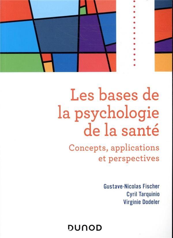 LES BASES DE LA PSYCHOLOGIE DE LA SANTE  -  CONCEPTS, APPLICATIONS ET PERSPECTIVES FISCHER/TARQUINIO DUNOD