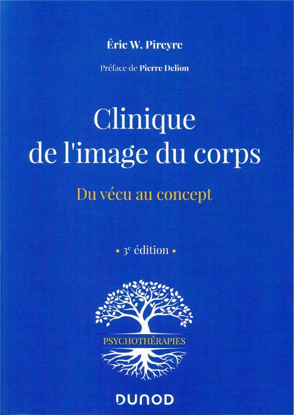CLINIQUE DE L'IMAGE DU CORPS  -  DU VECU AU CONCEPT (3E EDITION) PIREYRE, ERIC W. DUNOD