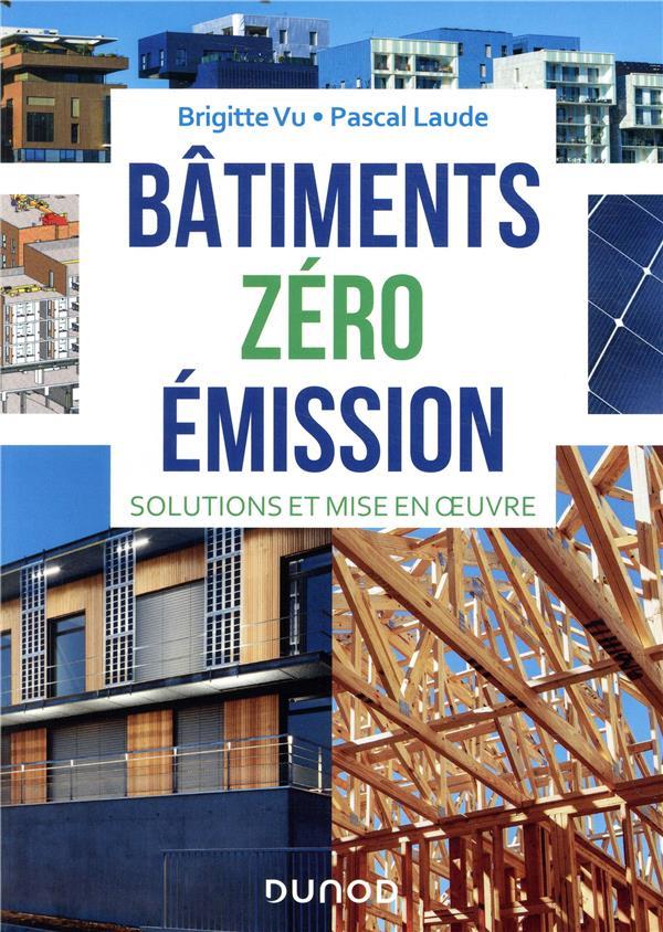 Batiments Zero Emission - Solutions Et Mise En Oeuvre VU BRIGITTE ET LAUDE PASCAL DUNOD