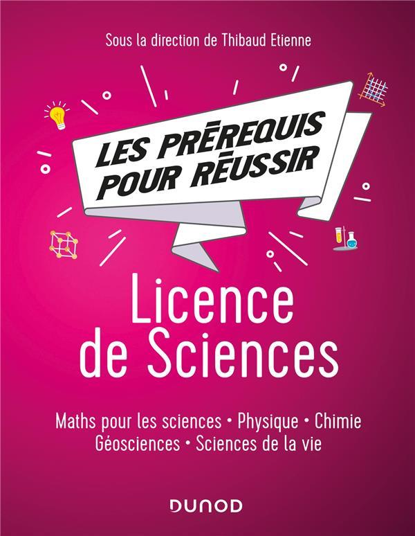 LES PREREQUIS POUR REUSSIR  -  LICENCE DE SCIENCES  -  MATHS POUR LES SCIENCES, PHYSIQUE, CHIMIE, GEOSCIENCES, SCIENCES DE LA VIE ETIENNE, THIBAUD  DUNOD