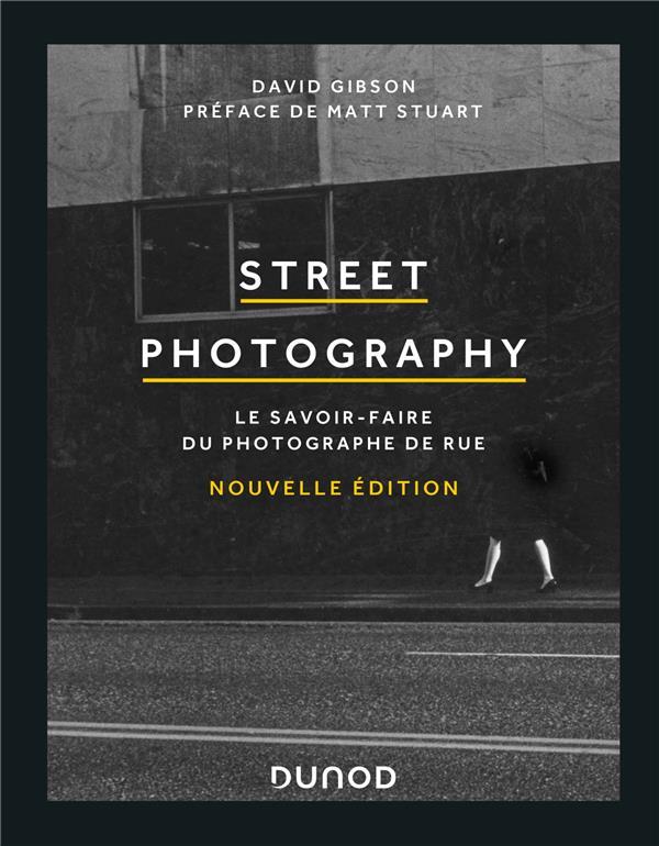 STREET PHOTOGRAPHY : LE SAVOIR-FAIRE DU PHOTOGRAPHE DE RUE (2E EDITION)