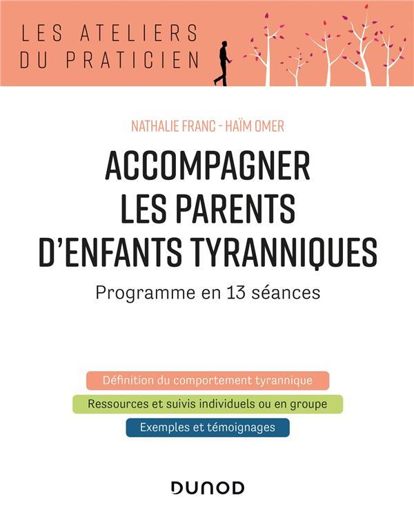 ACCOMPAGNER LES PARENTS D'ENFANTS TYRANNIQUES  -  PROGRAMME EN 13 SEANCES (2E EDITION) FRANC, NATHALIE  DUNOD