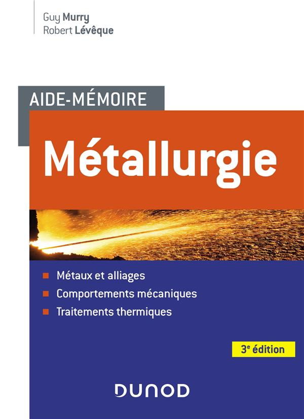 METALLURGIE METAUX ET ALLIAGES COMPORTEMENTS MECANIQUES TRAITEMENTS THERMIQUES MURRY GUY / LEVEQUE ROBERT DUNOD