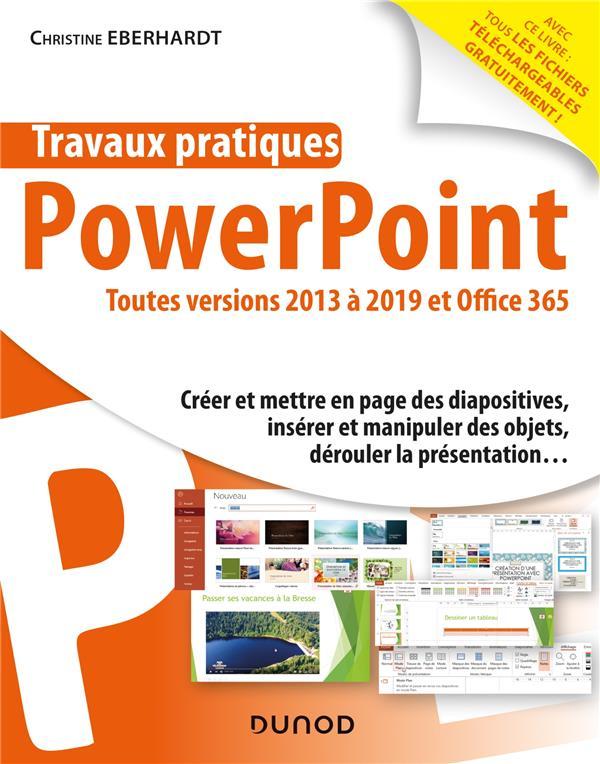 TRAVAUX PRATIQUES  -  POWERPOINT  -  TOUTES VERSIONS 2013 A 2019 ET OFFICE 365 EBERHARDT, CHRISTINE DUNOD