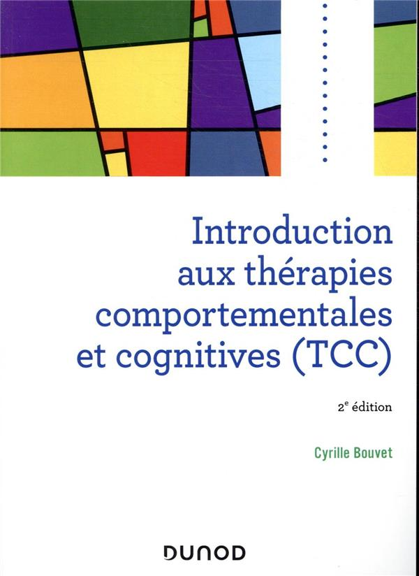 INTRODUCTION AUX THERAPIES COMPORTEMENTALES ET COGNITIVES (TCC) (2E EDITION) BOUVET, CYRILLE DUNOD